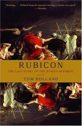 Rubicon: The Last Years of the Roman Republic 9781400078974