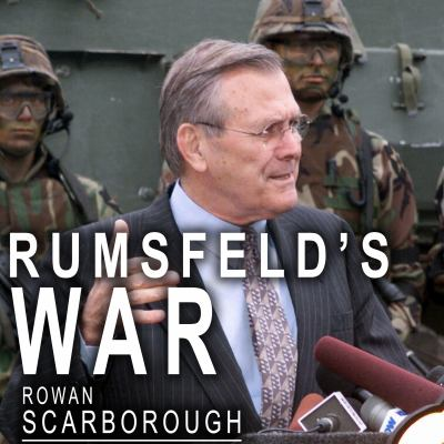 Rumsfeld's War: The Untold Story of America's Anti-Terrorist Commander 9781400151158