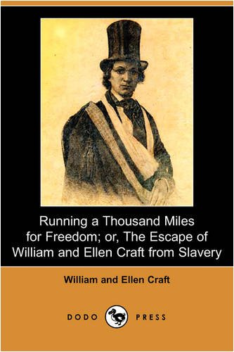 Running a Thousand Miles for Freedom; Or, the Escape of William and Ellen Craft from Slavery (Dodo Press) 9781409932246
