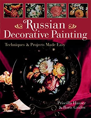 Russian Decorative Painting: Techniques & Projects Made Easy 9781402714740