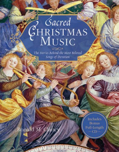 Sacred Christmas Music: The Stories Behind the Most Beloved Songs of Devotion [With CD] 9781402758119
