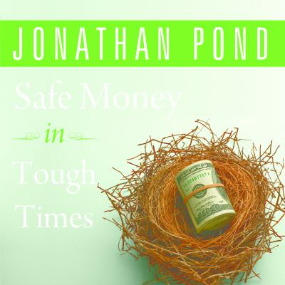 Safe Money in Tough Times: Everything You Need to Know to Survive the Financial Crisis 9781400161652