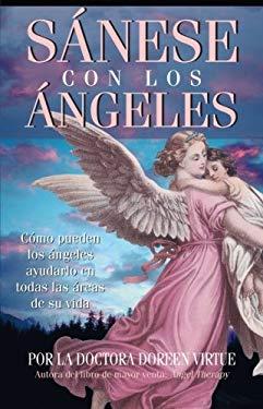 Sanese Con los Angeles: Como Pueden los Angeles Ayudarlo en Todas las Areas de su Vida 9781401906924
