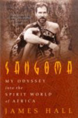 Sangoma: My Odyssey Into the Spirit World of Africa 9781402761911