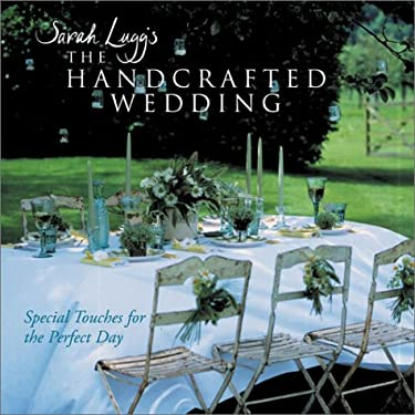 Sarah Lugg's the Handcrafted Wedding: Special Touches for the Perfect Day 9781402702587