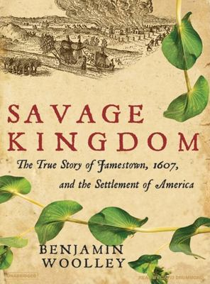 Savage Kingdom: The True Story of Jamestown, 1607, and the Settlement of America 9781400154708