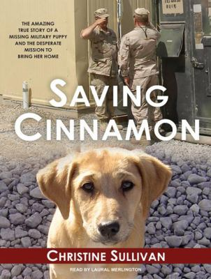 Saving Cinnamon: The Amazing True Story of a Missing Military Puppy and the Desperate Mission to Bring Her Home 9781400164806