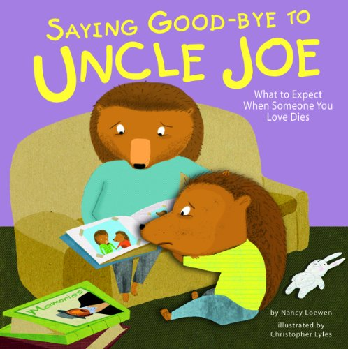Saying Good-Bye to Uncle Joe: What to Expect When Someone You Love Dies 9781404866775