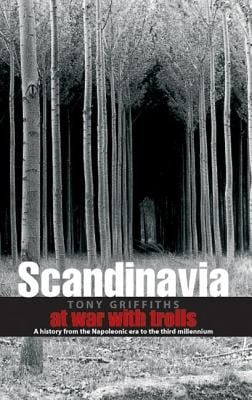 Scandinavia: At War with Trolls--A Modern History from the Napoleonic Era to the Third Millenium 9781403967534