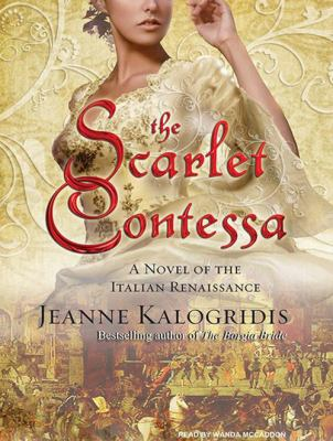 The Scarlet Contessa: A Novel of the Italian Renaissance 9781400117536