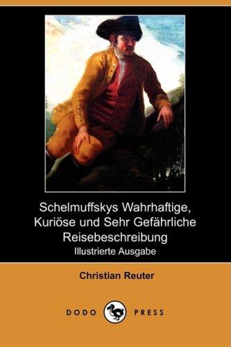 Schelmuffskys Wahrhaftige, Kurioese Und Sehr Gefhrliche Reisebeschreibung (Illustrierte Ausgabe) (Dodo Press) 9781409923015