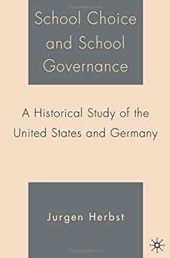 School Choice and School Governance: A Historical Study of the United States and Germany 9781403973023