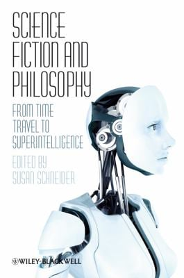 Science Fiction and Philosophy: From Time Travel to Superintelligence 9781405149068