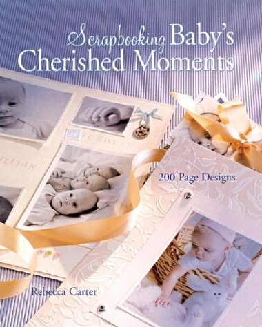 Scrapbooking Baby's Cherished Moments: 200 Page Designs 9781402709357