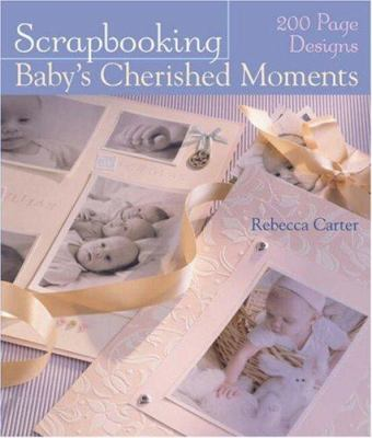 Scrapbooking Baby's Cherished Moments 9781402740725