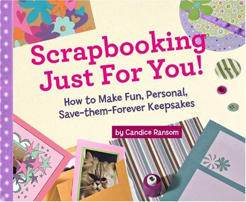 Scrapbooking Just for You!: How to Make Fun, Personal, Save-Them-Forever Keepsakes 9781402740961