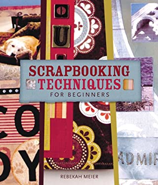 Scrapbooking Techniques for Beginners 9781402735042