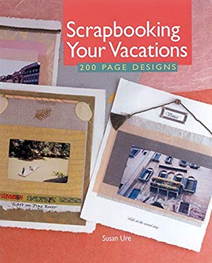 Scrapbooking Your Vacations: 200 Page Designs 9781402740749
