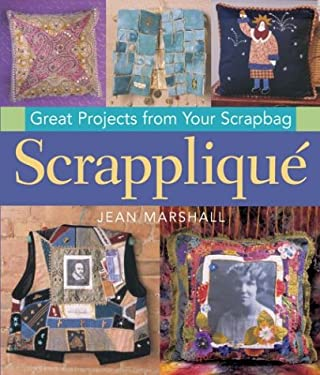 Scrapplique: Great Projects from Your Scrapbag 9781402713651