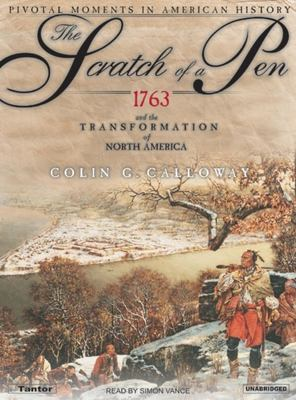 The Scratch of a Pen: 1763 and the Transformation of North America 9781400152339