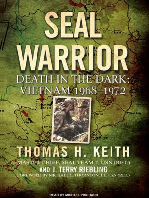 Seal Warrior: Death in the Dark: Vietnam 1968-1972 9781400161539
