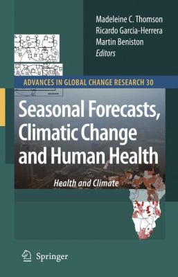 Seasonal Forecasts, Climatic Change and Human Health: Health and Climate 9781402068768