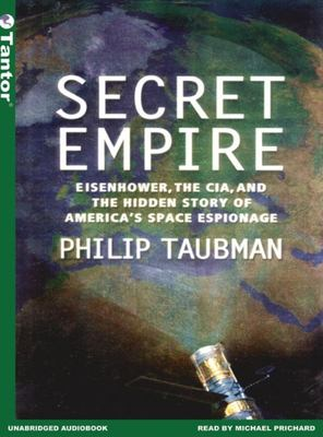 Secret Empire: Eisenhower, the CIA, and the Hidden Story of America's Space Espionage 9781400130894