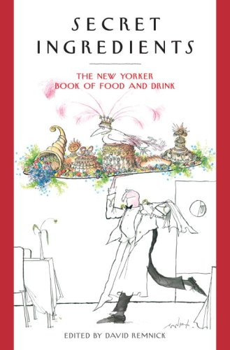 Secret Ingredients: The New Yorker Book of Food and Drink 9781400065479