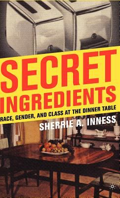 Secret Ingredients: Race, Gender, and Class at the Dinner Table 9781403970084