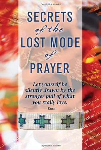 Secrets of the Lost Mode of Prayer: The Hidden Power of Beauty, Blessings, Wisdom, and Hurt 9781401906832