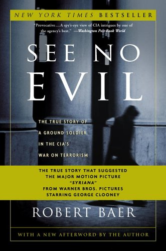 See No Evil: The True Story of a Ground Soldier in the CIA's War on Terrorism 9781400046843