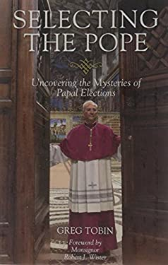 Selecting the Pope: Uncovering the Mysteries of Papal Elections 9781402729546