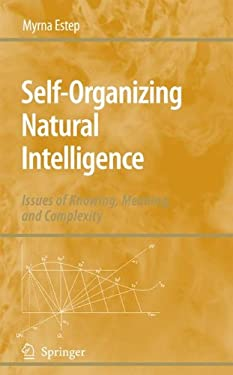 Self-Organizing Natural Intelligence: Issues of Knowing, Meaning, and Complexity 9781402052750