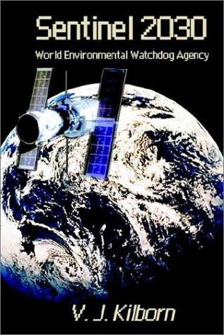 Sentinel 2030: World Environmental Watchdog Agency 9781403369482