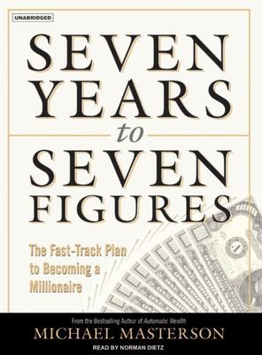 Seven Years to Seven Figures: The Fast-Track Plan to Becoming a Millionaire 9781400153428