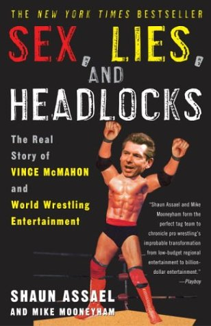 Sex, Lies, and Headlocks: The Real Story of Vince McMahon and World Wrestling Entertainment 9781400051434