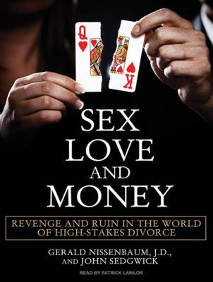 Sex, Love, and Money: Revenge and Ruin in the World of High-Stakes Divorce 9781400166411