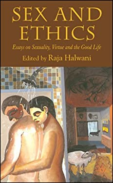 Sex and Ethics: Essays on Sexuality, Virtue and the Good Life 9781403989840