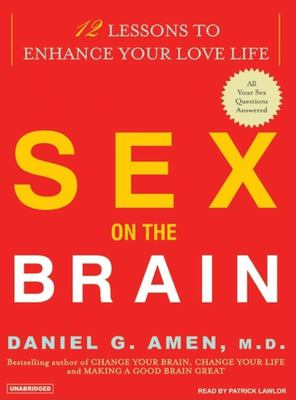 Sex on the Brain: 12 Lessons to Enhance Your Love Life 9781400154029