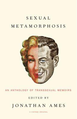 Sexual Metamorphosis: An Anthology of Transsexual Memoirs 9781400030149