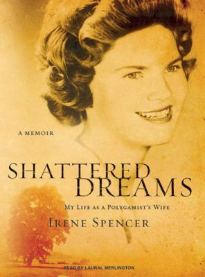 Shattered Dreams: My Life as a Polygamist's Wife 9781400155941