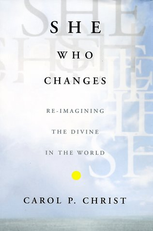 She Who Changes: Re-Imagining the Divine in the World 9781403960832