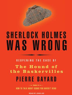 Sherlock Holmes Was Wrong: Reopening the Case of the Hound of the Baskervilles 9781400109838