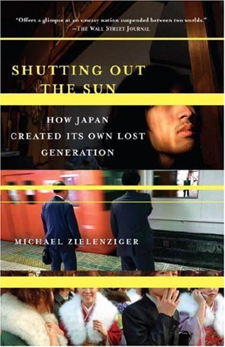 Shutting Out the Sun: How Japan Created Its Own Lost Generation 9781400077793