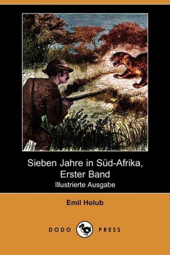 Sieben Jahre in SD-Afrika, Erster Band (Illustrierte Ausgabe) (Dodo Press) 9781409928294
