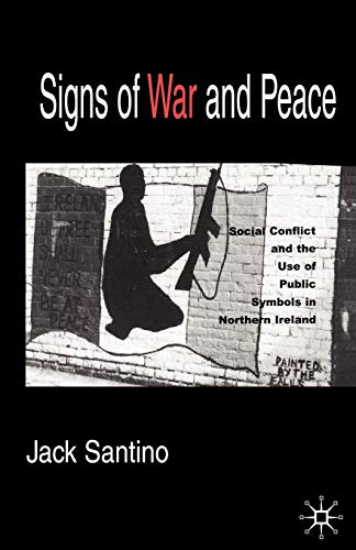 Signs of War and Peace: Social Conflict and the Uses of Symbols in Public in Northern Ireland 9781403967459