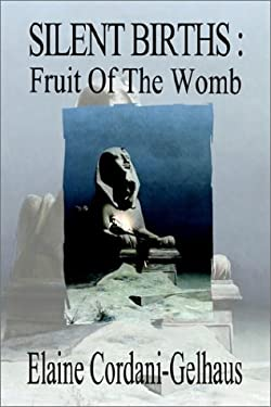 Silent Births: Fruit of the Womb 9781403309020