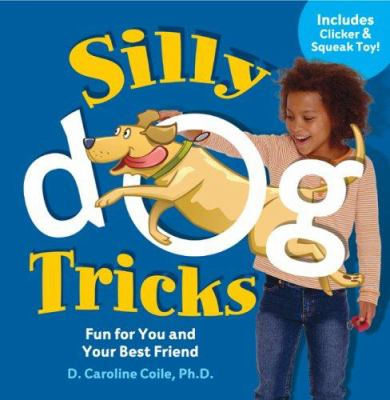 Silly Dog Tricks: Fun for You and Your Best Friend [With Squeak ToyWith Clicker]