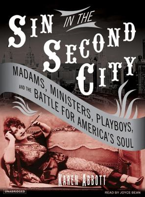 Sin in the Second City: Madams, Ministers, Playboys, and the Battle for America's Soul 9781400154661