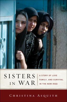 Sisters in War: A Story of Love, Family, and Survival in the New Iraq 9781400067046